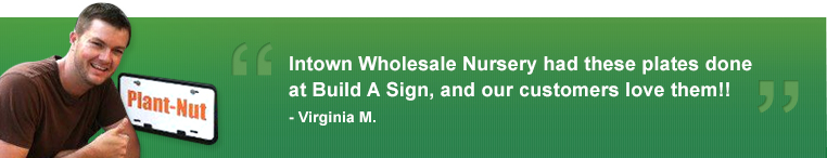 Intown Wholesale Nursery had these done at Build A Sign, and our customers love them!!